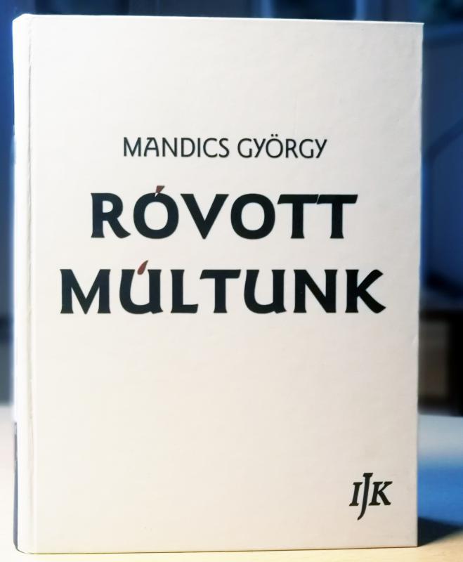 Mandics György: Róvott Múltunk III.
