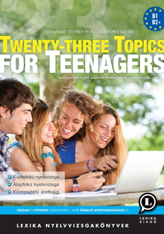 Twenty-three Topics for Teenagers társalgási gyakorlatok tizenéveseknek