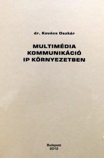 Multimédia kommunikáció IP környezetben / Kovács Oszkár