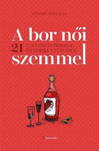 A bor női szemmel - 21 vallomás borról és borkultúráról