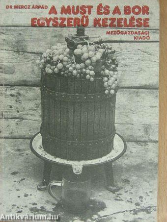 A must és a bor egyszerű kezelése Mercz Árpád 2, kiadás. 1977 -es