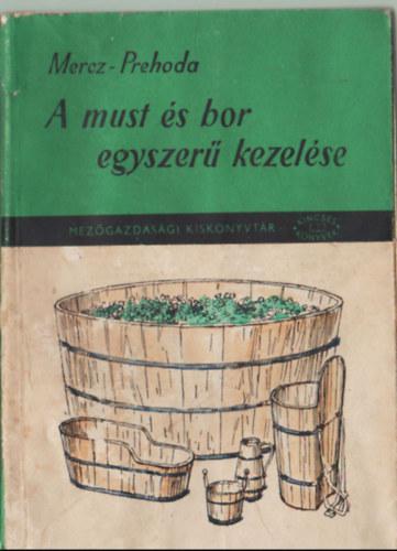 A must és a bor egyszerű kezelése Mercz Árpád eredeti. 1960 -as kiadás.