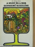 A must és a bor egyszerű kezelése Mercz Árpád 3. kiadás. 1985 -ös.