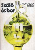 Szőlő és bor Prohászka Ferenc 1978 Tizenkettedik, kiadás