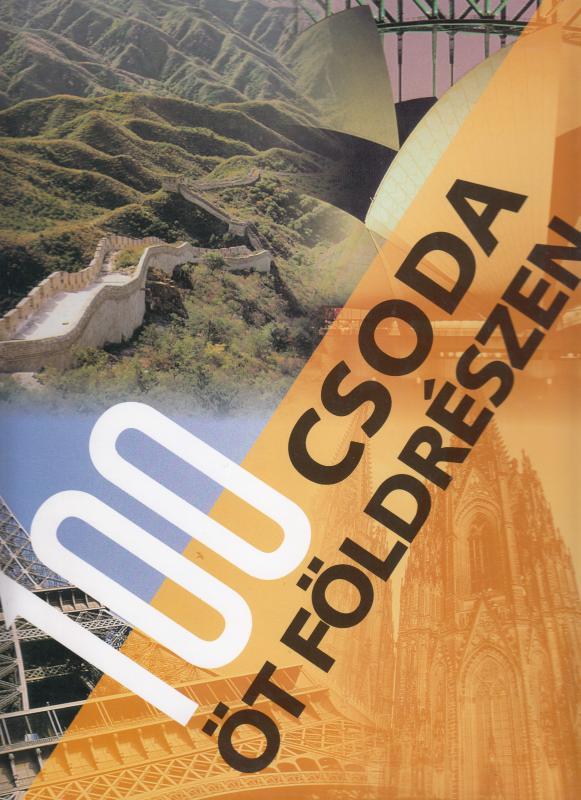 100 CSODA ÖT FÖLDRÉSZEN - Öt világrész emberalkotta és természeti kincsei