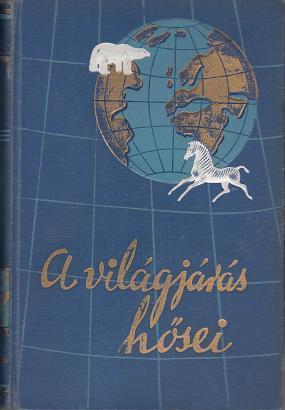 A VILÁGJÁRÁS HŐSEI / R.C. Andrews: A SARKOKTÓL AZ EGYENLÍTŐIG