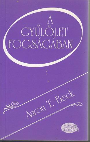 Aaron T. Beck: A gyűlölet fogságában / Lélek kontroll sorozat