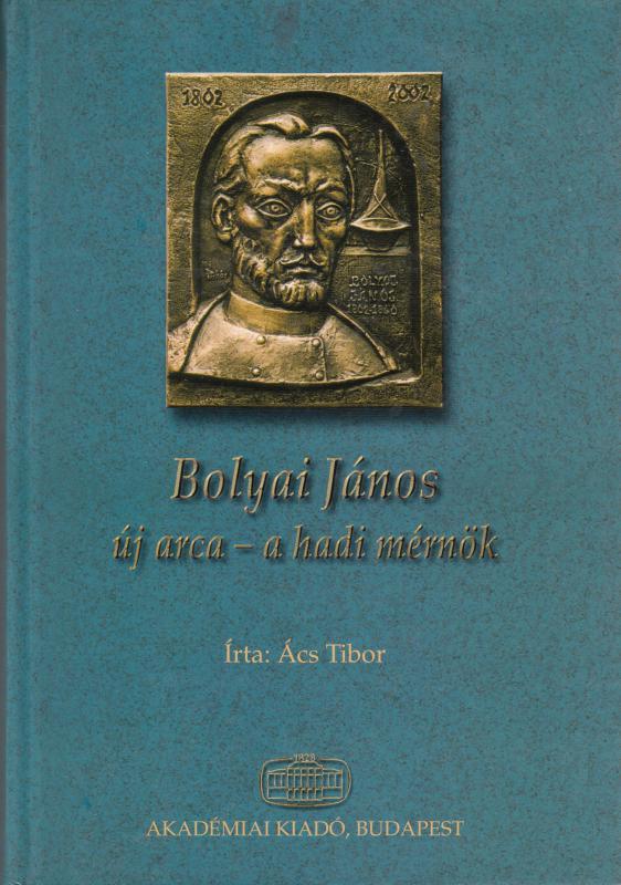 Ács Tibor : BOLYAI JÁNOS ÚJ ARCA -- A hadi mérnök
