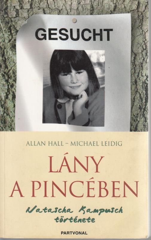 Allan Hall - Michael Leidig : LÁNY A PINCÉBEN  Natasa Kampusch története