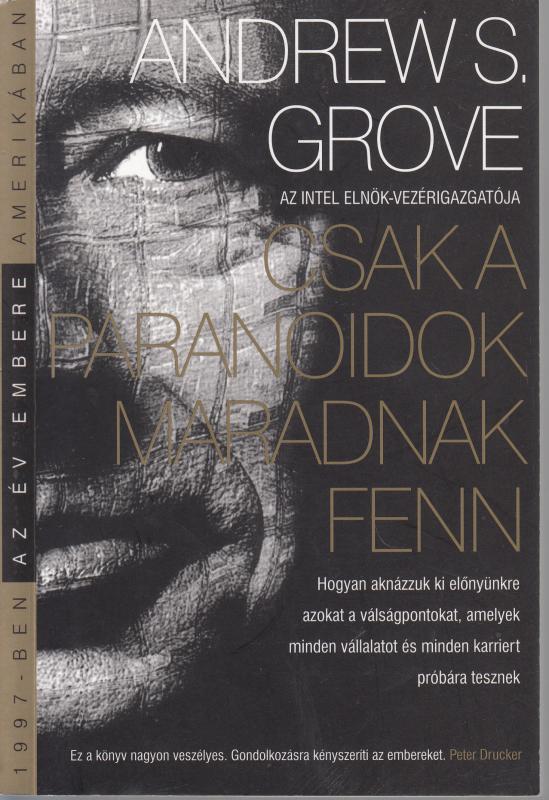 Andrew S Grove : CSAK A PARANOIDOK MARADNAK FENN