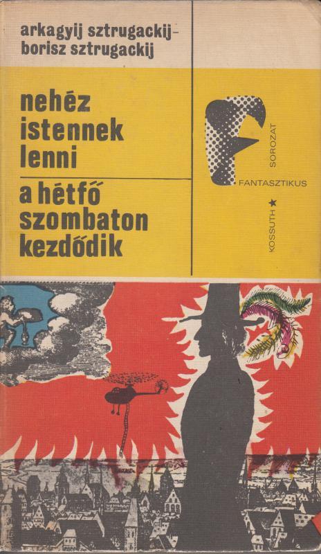 Arkagyij Sztrugackij - Borisz Sztrugackij. NEHÉZ ISTENNEK LENNI / A HÉTFŐ SZOMBATON KEZDŐDIK