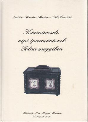 Balázs Kovács Sándor - Deli Erzsébet: KÉZMŰVESEK, NÉPI IPARMŰVESEK TOLNA MEGYÉBEN