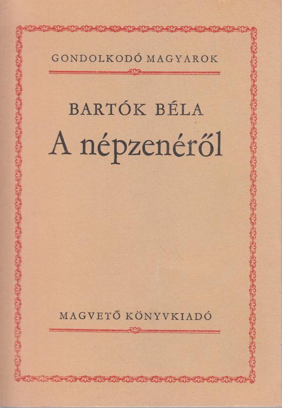 Bartók Béla : A NÉPZENÉRŐL (Gondolkodó magyarok)