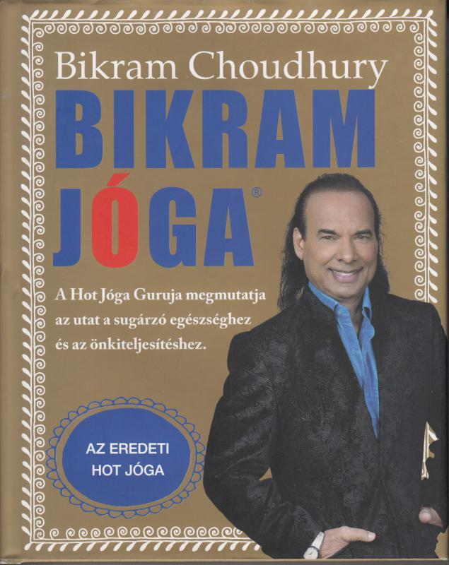 Bikram Choudhury: BIKRAM JÓGA