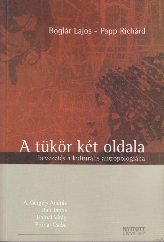 Boglár Lajos - Papp Richárd A TÜKÖR KÉT OLDALA bevezetés a kulturális antropológiába