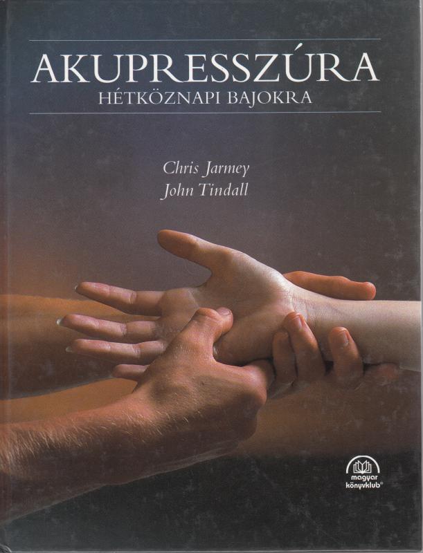 Chris Jarmey - John Tindall : AKUPRESSZÚRA HÉTKÖZNAPI BAJOKRA