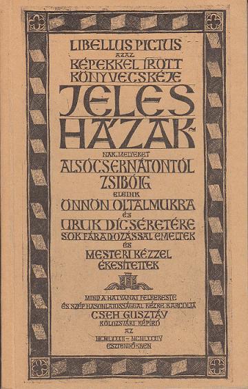 Cseh Gusztáv: KÉPEKKEL ÍROTT KÖNYVECSKÉJE JELES HÁZAKNAK ...