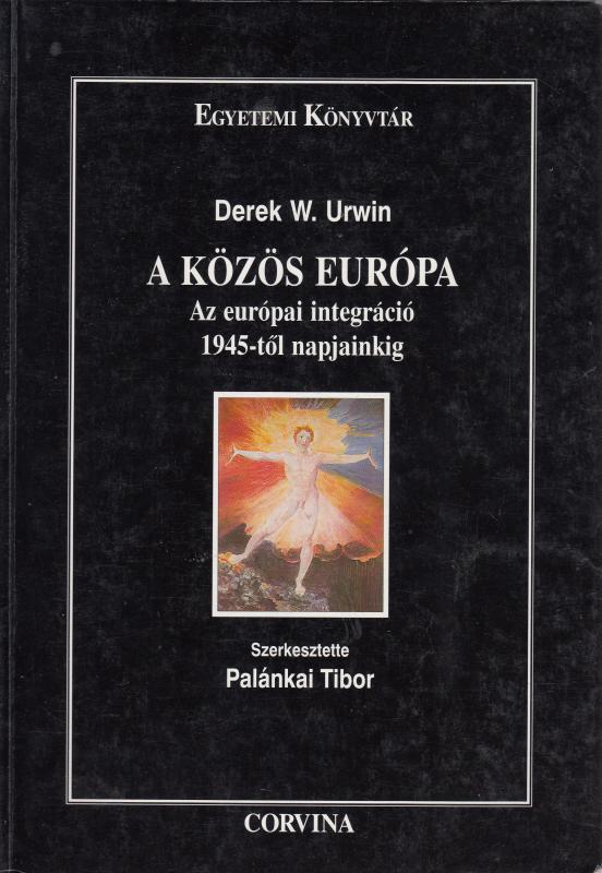 Derek W. Urwin : A KÖZÖS EURÓPA - Az európai integráció 1945-től napjainkig