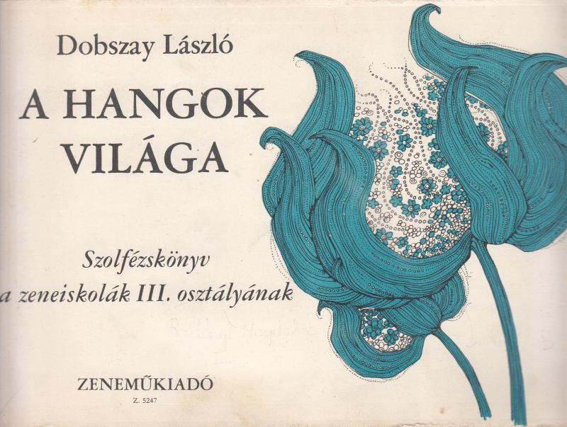 Dobszay László: A HANGOK VILÁGA - Szolfézskönyv a zeneiskolák III. osztályának