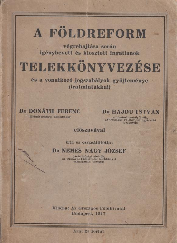 Dr Nemes József : A FÖLDREFORM TELEKKÖNYVEZÉSE és a vonatkozó jogszabályok gyűjt.   (iratmintákkal)