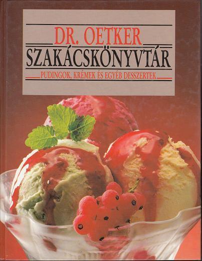 Dr. OETKER SZAKÁCSKÖNYV / PUDINGOK, KRÉMEK ÉS EGYÉB DESSZERTEK
