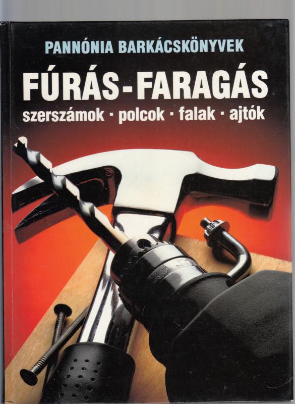 FÚRÁS, FARAGÁS  Pannónia barkácskönyvek