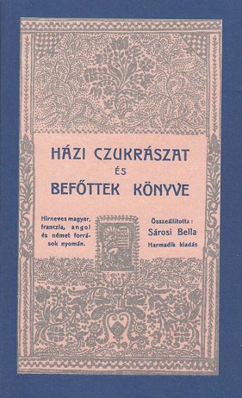 HÁZI CZUKRÁSZAT ÉS BEFŐTTEK KÖNYVE / Sárosi Bella szerk.