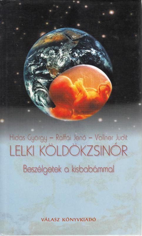 Hidas György-Raffai Jenő- Vollner Judit: LELKI KÖLDÖKZSINÓR Beszélgetések a kisbabámmal