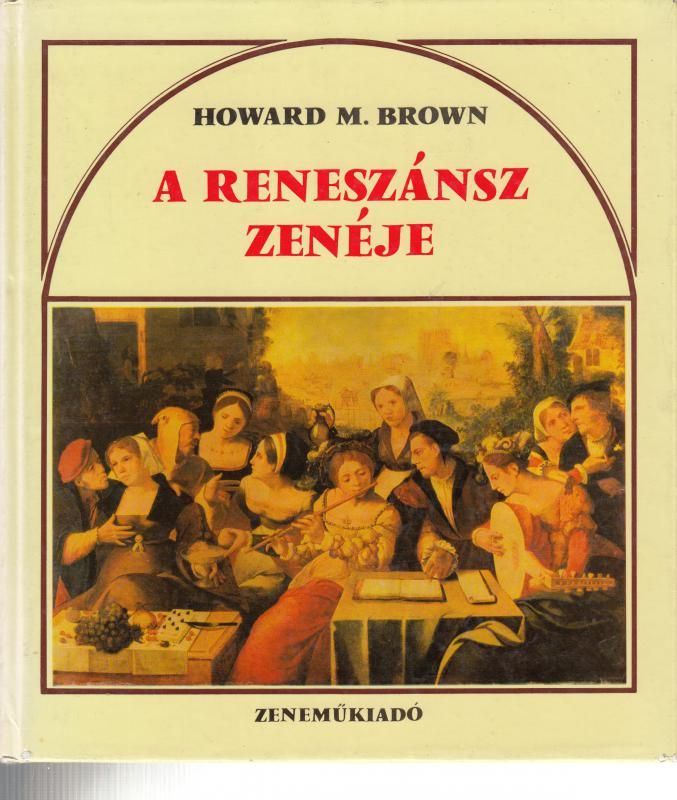 Howard M. Bown : A RENESZÁNSZ ZENÉJE