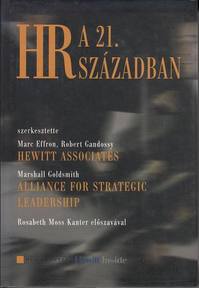 HR A 21. SZÁZADBAN / szerk. Marc Effron, Robert Gandossy, Marshall Goldsmith