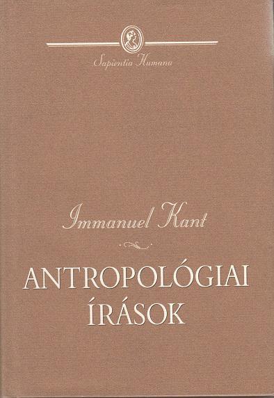 IMMANUEL KANT: ANTROPOLÓGIAI ÍRÁSOK / SAPIENTIA HUMANA sorozat