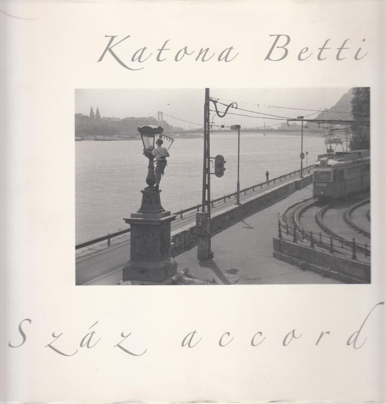 Katona Betti : SZÁZ ACCORD - Budapest 1995-2007 - Fotóalbum , dedikált