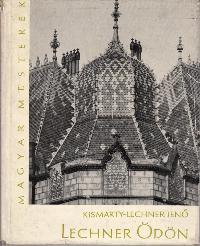 Kismarthy-Lechner jenő : LECHNER ÖDÖN