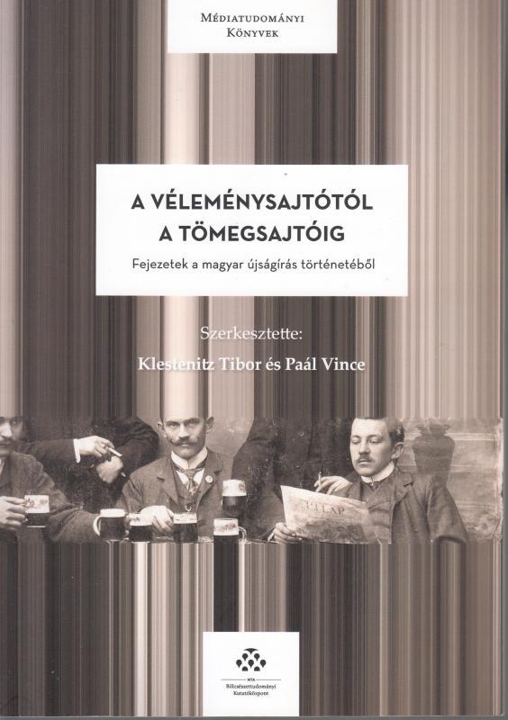 Klestenitz Tibor-Paál Vince (szerk) :A VÉLEMÉNYSAJTÓTÓL A TÖMEGSAJTÓIG - Médiatudományi könyvek