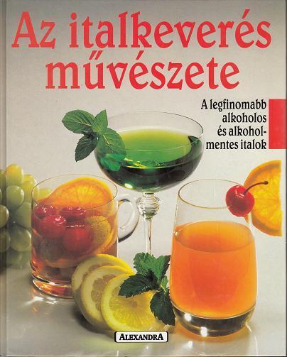 Kurt Scmidli: AZ ITALKEVERÉS MŰVÉSZETE. A legfinomabb alkoholos és alkoholmentes italok