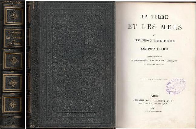 Louis Figuier: LA TERRE ET LES MERS OU DESCRITION PHYSIQUE DU GLOBE
