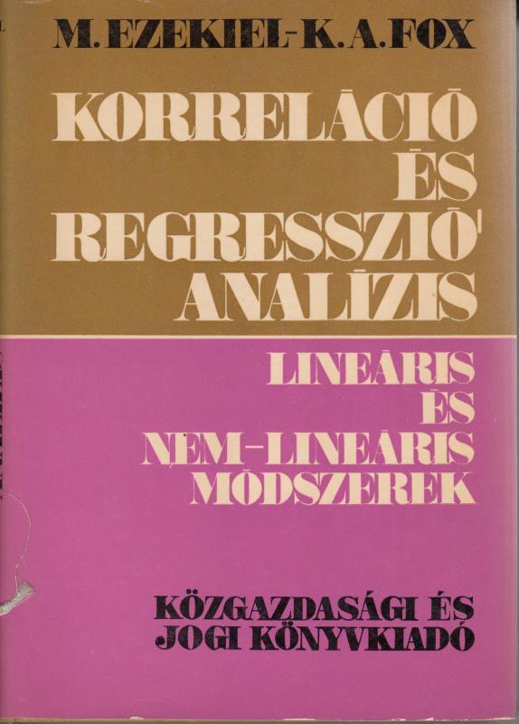 M.Ezekiel-K.A.Fox: KORRELÁCIÓ- ÉS REGRESSZIÓ-ANALÍZIS. LINEÁRIS ÉS NEM-LINEÁRIS MÓDSZEREK