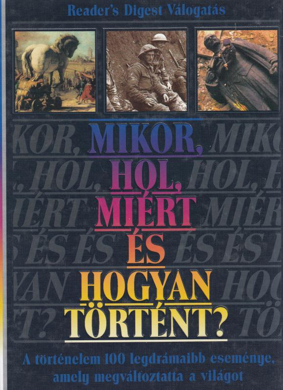 MIKOR, HOL, MIÉRT ÉS HOGYAN TÖRTÉNT  Reader's Digest