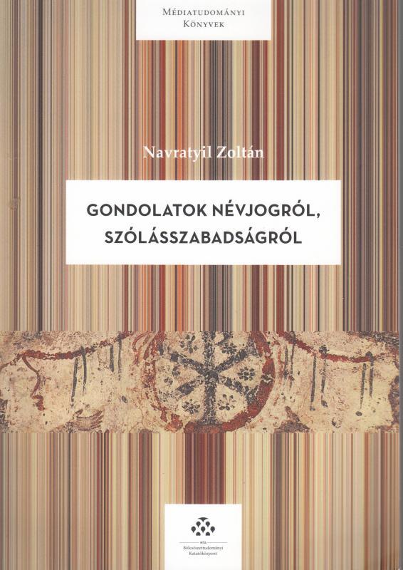 Navratyil Zoltán : GONDOLATOK A NÉVJOGRÓL, SZÓLÁSSZABADSÁGRÓL - Médiatudományi könyvek