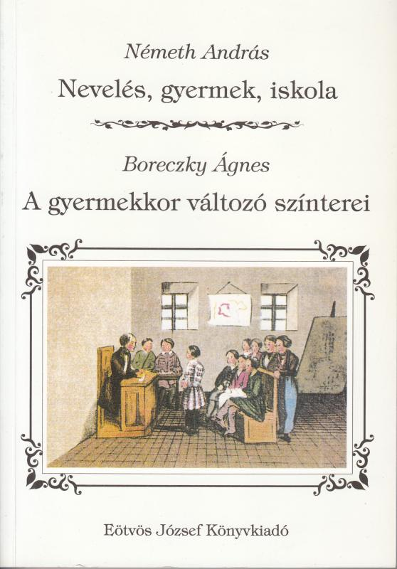 Németh A.: NEVELÉS, GYERMEK, ISKOLA - Boreczky Á.: A GYERMEKKOR VÁTOZÓ SZÍNTEREI
