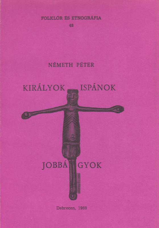 Németh Péter : KIRÁLYOK? ISPÁNOK? JOBBÁGYOK  Vázlatok a magyar középkor történetéből  ( Folklór és etnográfia 48)