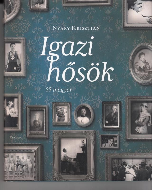 Nyáry Krisztián : IGAZI HŐSÖK  33 magyar