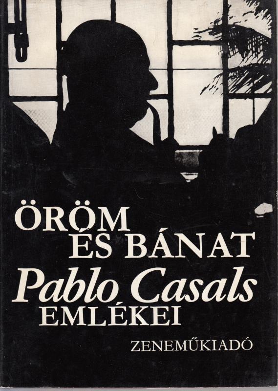 ÖRÖM ÉS BÁNAT - PABLO CASALS EMLÉKEI Feljegyezte  Albert E. Kahn