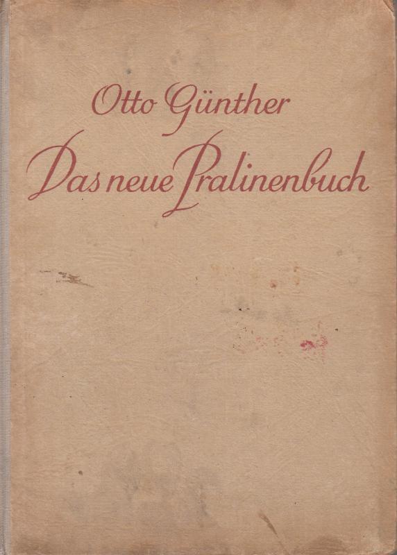 Otto Günther : DAS NEUE PRALINENBUCH
