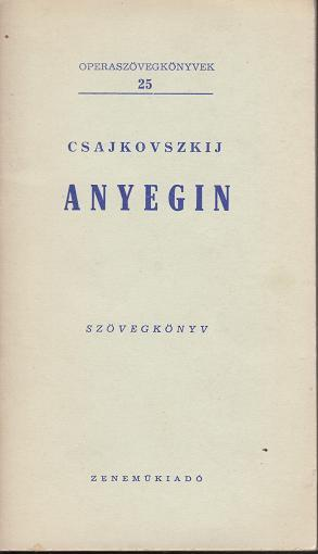 P. I. Csajkovszkij: ANYEGIN szövegkönyv / OPERASZÖVEGKÖNYVEK 25. / Blum Tamás fordította