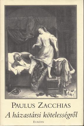 Paulus Zacchias: A HÁZASTÁRSI KÖTELESSÉGRŐL