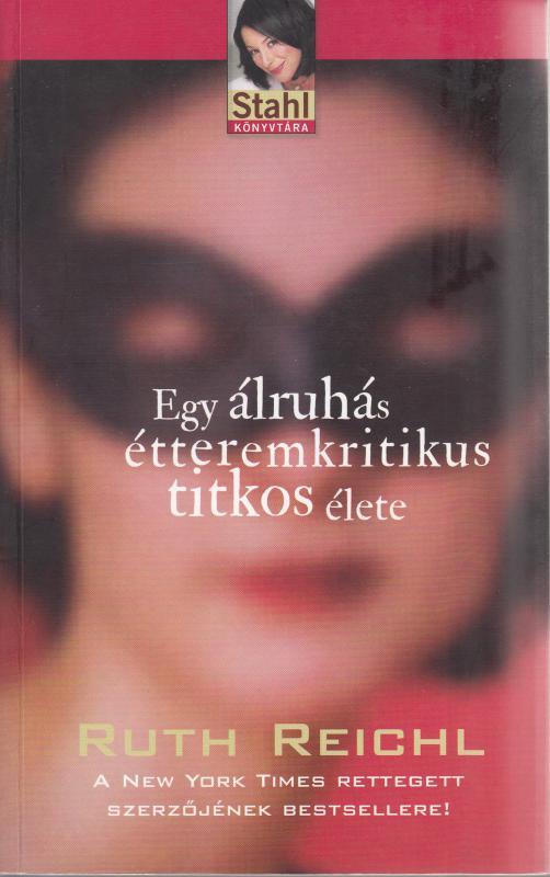 Ruth Reichl: EGY ÁLRUHÁS ÉTTEREMKRITIKUS TITKOS ÉLETE / Stahl könyvtára sorozat