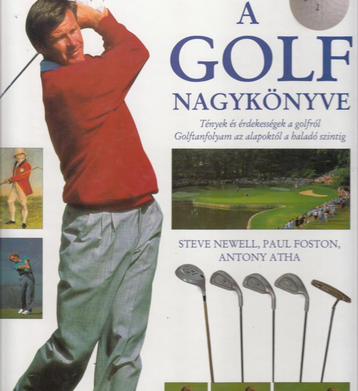 Steve Newell, Paul Foston, Antony Atha : A GOLF NAGYKÖNYVE