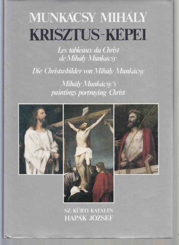 Sz. Kürti Katalin - Hapák József : MUNKÁCSY MIHÁLY KRISZTUS KÉPEI