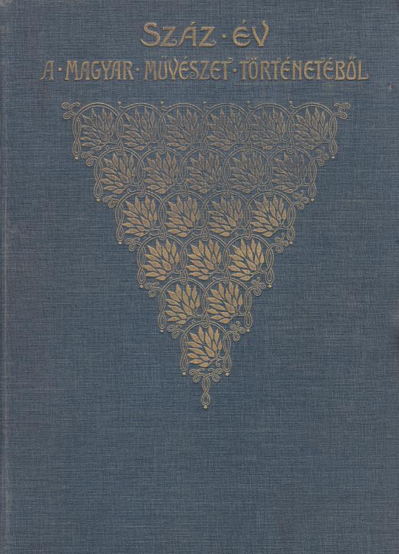 Szana Tamás: SZÁZ ÉV A MAGYAR MŰVÉSZET TÖRTÉNETÉBŐL 1800-1900
